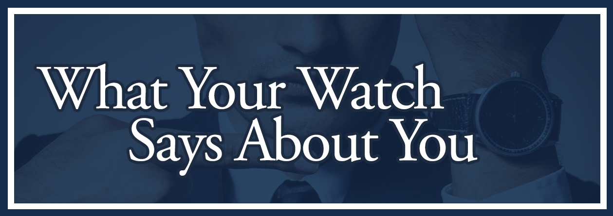 What Your Watch Says About You